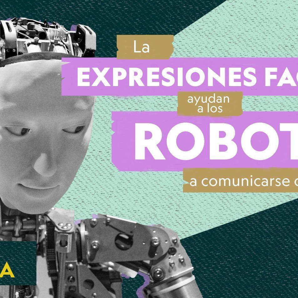Las expresiones faciales ayudan a los robots a comunicarse con nosotros